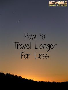How To Travel Longer For Less {Big World Small Pockets}
