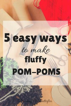 These 5 easy ways to make pom-poms are a real help when you have a big project in mind!