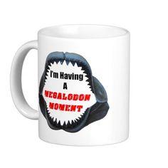 I'm Having A Megalodon Moment - Mug http://www.zazzle.com/im_having_a_megalodon_moment_mug-168123907604940476 #Megalodon #fossils #shark #dinosaur #mugs #humor #home