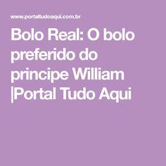 Bolo Real: O bolo preferido do principe William |Portal Tudo Aqui