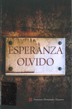 """Francisco Hernández Navarro. """"Esperanza olvido"""". Edición del autor Oblivion, Author"""