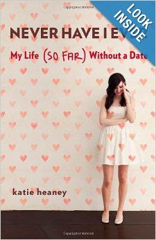 Never Have I Ever: My Life (So Far) Without a Date: Katie Heaney: 9781455544677: Amazon.com: Books