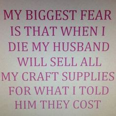 funny quote my biggest fear when i die that husband will sell my craft supplies for what i told him they cost Sewing Humor, Quilting Quotes, Quilting Tips, Sewing Quotes, Funny Quotes, Funny Memes, Funniest Memes, When I Die, Crochet Humor