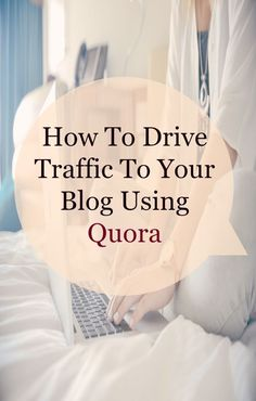 How To Drive Traffic To Your Blog Using Quora