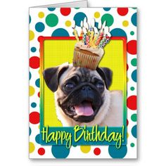 Here's a cute Happy Birthday card with just the most cutest animal I know on it...PUGGGG!!!