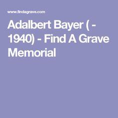 Adalbert Bayer ( - 1940) - Find A Grave Memorial
