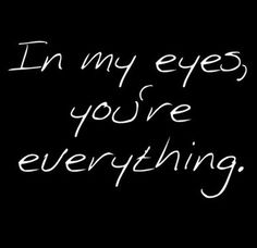 Baby, in my eyes you ARE everything! I love you with so much of my soul. Please open your heart to your feelings for me. Love Of My Life, Love Her, You Are My Everything, Emotion, Love My Husband, Love Notes, Hopeless Romantic, How I Feel, Love And Marriage