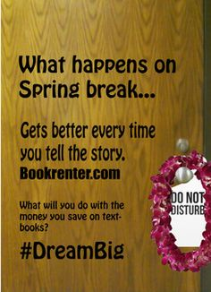 "A surprising take on an entry into our photo and video contest: ""What happens on Spring Break...gets better every time you tell the story! And with the money you save using Bookrenter.com, you could have some great stories to tell about your Spring Break trip!""  Contest is closing in 9 days, so vote or submit soon!  http://zooppa.com/contests/bookrenters-dream-big-contest/awards"