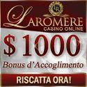 LaRomere Online Casino: Depositate ora e vi diamo fino a 1,000€/$ Gratis