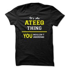 Its An ATEEQ ▼ thing, you wouldnt understand !!ATEEQ, are you tired of having to explain yourself? With this T-Shirt, you no longer have to. There are things that only ATEEQ can understand. Grab yours TODAY! If its not for you, you can search your name or your friends name.Its An ATEEQ thing, you wouldnt understand !!