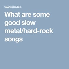 What Are Some Good Slow Metal Hard Rock Songs