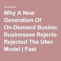 Why A New Generation Of On-Demand Businesses Rejected The Uber Model | Fast Company | Business + Innovation
