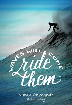 Waves will come. Ride them. Dream big. Click to watch Dream365TV, California's place of inspiration, and the celebration of dreams and dreamers.