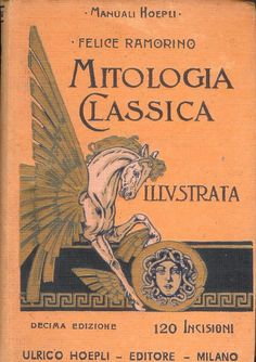 Felice Ramorino: Mitologia classica illustrata ad uso delle scuole medie. Decima Edizione. Milano, Ulrico Hoepli
