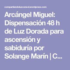 Arcángel Miguel: Dispensación 48 h de Luz Dorada para ascensión y sabiduría por Solange Marín | Compartiendo Luz con Sol