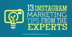 13+Instagram+Marketing+Tips+From+the+Experts+:+Social+Media+Examiner