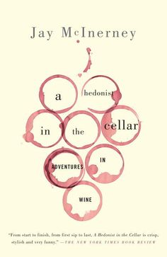 """""""A Hedonist in the Cellar"""" - Jay McInerney"""