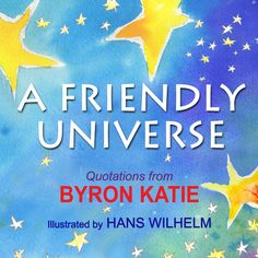 Internationally acclaimed bestselling author Byron Katie presents inspiring sayings in this beautiful work, which features illustrations by award-winning artist Hans Wilhelm Byron Katie, Wayne Dyer, Inspirational Quotes, Inspiring Sayings, Great Love, Bestselling Author, Quotations, My Books, Universe
