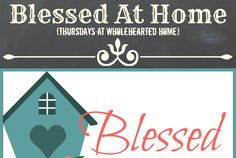 Blessed At Home {WholeHearted Home} - Featured each Thursday with contributing authors from your favorite blogs.