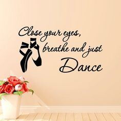 Dance Wall Decal Quote Close Your Eyes Breathe And Just Dance- Ballet Wall Decals Quotes Pointe Shoes Girls Bedroom Wall Art Home Decor Approximate
