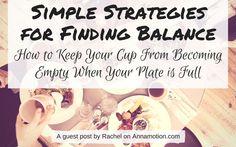 Simple Strategies for Finding Balance {How to Keep Your Cup from Becoming Empty when Your Plate is Full}