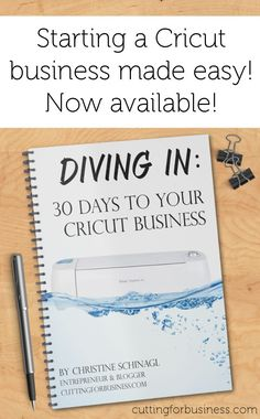 Learn how to start a small business with your Cricut with Diving In: 30 Days to Your Cricut Business - by http://cuttingforbusiness.com