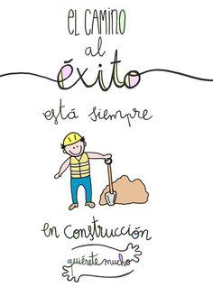Láminas Positivas de QuiéreteMucho: El camino al éxito está siempre en construcción ----} @quieretemucho_