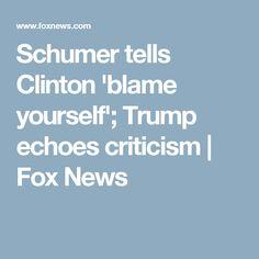 Schumer tells Clinton 'blame yourself'; Trump echoes criticism | Fox News