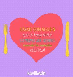 Frase | Quote | Kiwifrase | Cásate con alguien que te haga sentir lo mismo que sientes cuando tu comida está lista.
