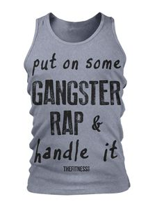 Put on some gangster rap & handle it - Men's tanks