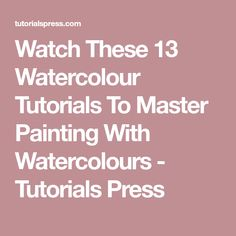 Watch These 13 Watercolour Tutorials To Master Painting With Watercolours - Tutorials Press