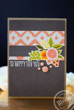 So Happy For You by Jean Martin for Wplus9 featuring Borders & Backgrounds, Strictly Sentiments 2 and Fresh Cut Florals stamp sets.