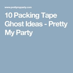 10 Packing Tape Ghost Ideas - Pretty My Party