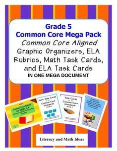 (EVERY LITERATURE & INFORMATIONAL TEXT STANDARD PLUS EVERY MATH STANDARD IS INCLUDED) Common Core Made Easier!  Common Core aligned ELA task cards, ELA rubrics, math task cards, and ELA Graphic organizers in one mega document!