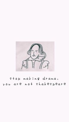 Stop making drama, you are not shakespeare. Wallpaper Stop making drama, you are not shakespeare. Drama Quotes, Mood Quotes, Life Quotes, Shakespeare, Red Velvet Image, Typewriter Quotes Love, Wallpaper Quotes, Iphone Wallpaper, Book Wallpaper