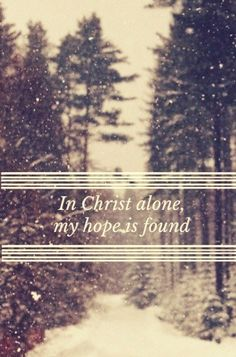 In Christ alone, my hope is found He is my light, my strength, my song. [with snowy woods in the background]