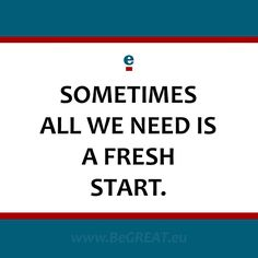 Sometimes all we need is a fresh start