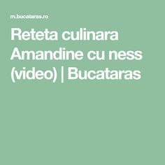 Reteta culinara Amandine cu ness (video) | Bucataras