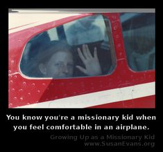 You know you're a missionary kid when you feel comfortable in an airplane. http://susanevans.org/?article=973