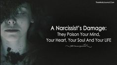 A Narcissist's Damage: They Poison Your Mind, Your Heart, Your Soul And Your LIFE - https://themindsjournal.com/narcissists-damage/