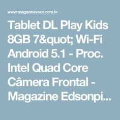 "Tablet DL Play Kids 8GB 7"" Wi-Fi Android 5.1 - Proc. Intel Quad Core Câmera Frontal - Magazine Edsonpinto"