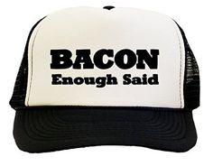 Bacon Enough Said Trucker Hat Cap
