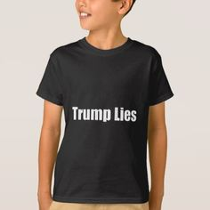 #Trump Lies T-Shirt - #cool #kids #shirts #child #children #toddler #toddlers #kidsfashion