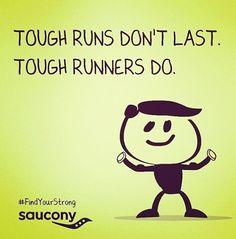 Tough runs don't last. Tough runners do.