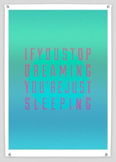 If you stop dreaming you're just sleeping #quote