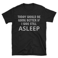 If I Was Still Asleep T-Shirt - New in at Getting Shirty!