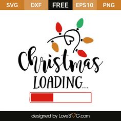 *** FREE SVG CUT FILE for Cricut, Silhouette and more *** Christmas Loading