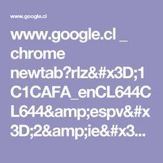 www.google.cl _ chrome newtab?rlz=1C1CAFA_enCL644CL644&espv=2&ie=UTF-8
