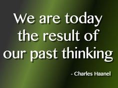 """""""We are today the result of our past thinking."""" Charles Haanel Quote - #Quotes #Inspirational"""