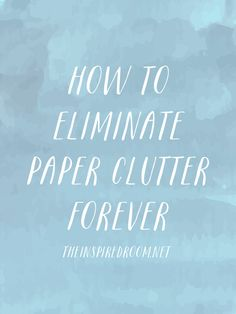 How to Eliminate Paper Clutter Forever - Organization Tips from The Inspired Room